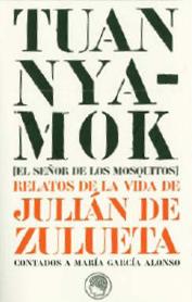 Tuan Nyamok [El Señor de los Mosquitos] Relatos de la vida de Julián de Zulueta contados a María García Alonso