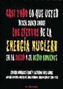 Casi todo lo que usted desea saber sobre los efectos de la energía nuclear en la salud y el medio ambiente